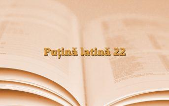 Puţină latină 22