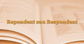 Repondent sau Respondent