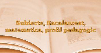 Subiecte, Bacalaureat, matematica, profil pedagogic