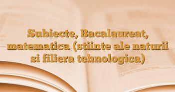 Subiecte, Bacalaureat, matematica (stiinte ale naturii si filiera tehnologica)