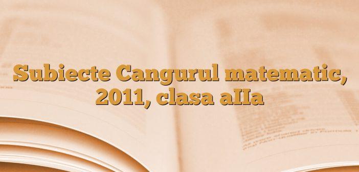 Subiecte Cangurul matematic, 2011, clasa aIIa