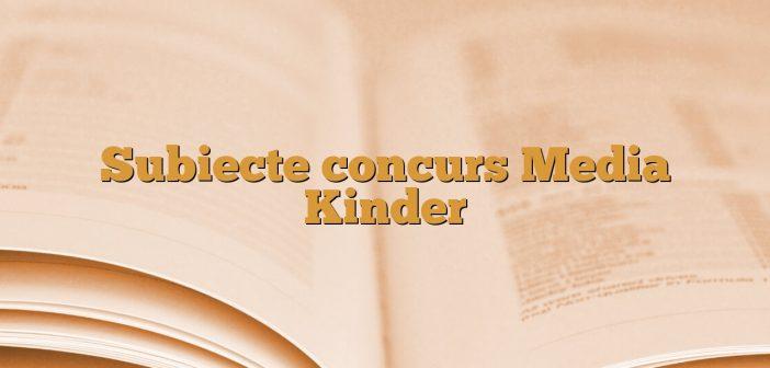 Subiecte concurs Media Kinder