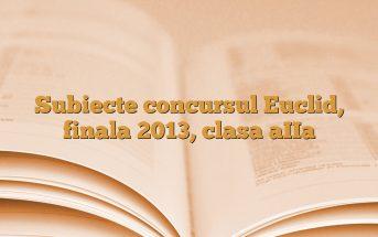 Subiecte concursul Euclid, finala 2013, clasa aIIa