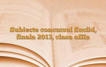 Subiecte concursul Euclid, finala 2013, clasa aIIIa