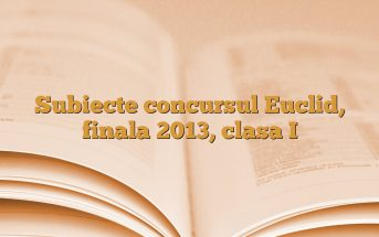 Subiecte concursul Euclid, finala 2013, clasa I