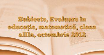 Subiecte, Evaluare în educaţie, matematică, clasa aIIIa, octombrie 2012