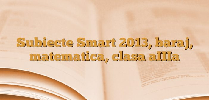 Subiecte Smart 2013, baraj, matematica, clasa aIIIa