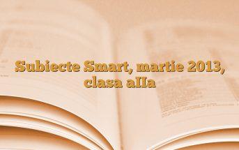 Subiecte Smart, martie 2013, clasa aIIa