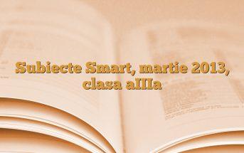 Subiecte Smart, martie 2013, clasa aIIIa