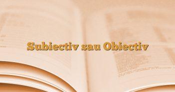 Subiectiv sau Obiectiv