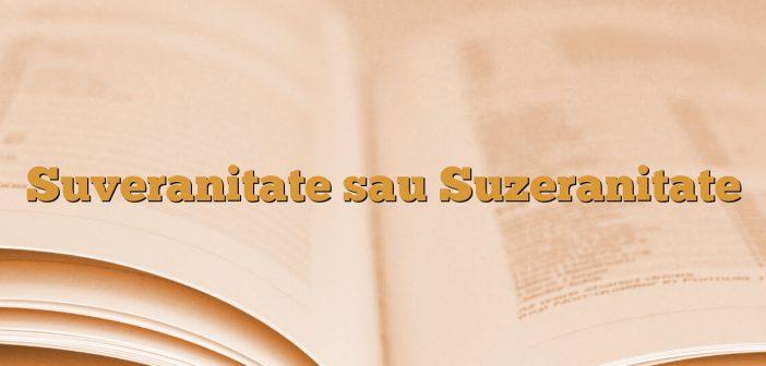 Suveranitate sau Suzeranitate