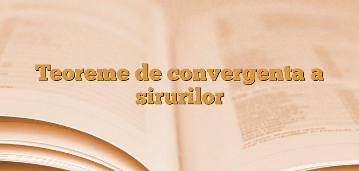 Teoreme de convergenta a sirurilor