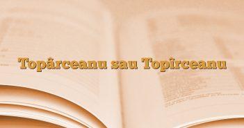 Topârceanu sau Topîrceanu